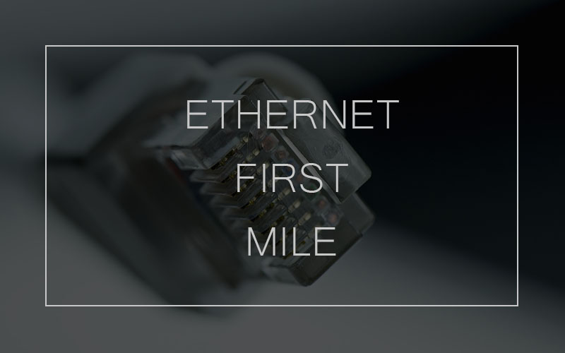 Ethernet First Mile